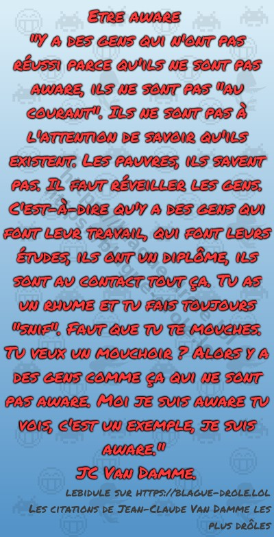 """Etre aware """"Y a des gens..."""