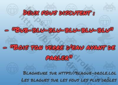 """Deux fous discutent :  - """"Bub-blu-blu-blu-blu-blu""""  -..."""