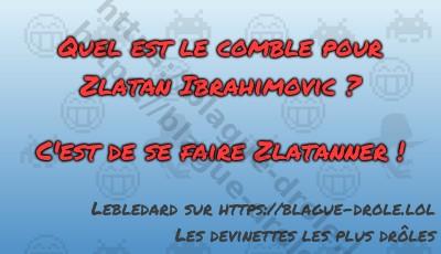 Quel est le comble pour Zlatan...
