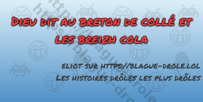 Dieu dit au breton de collé et...