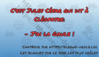 C'est Jules César qui dit à Cléopatre:  -...