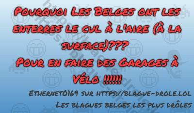 Pourquoi Les Belges ont les enterres...
