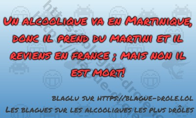 Un alcoolique va en Martinique,...