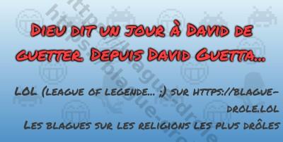 Dieu dit un jour à David de guetter....