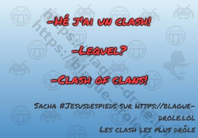 -Hé j'ai un clash!  -Lequel?  -Clash...
